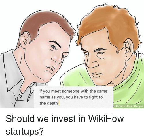 Death, How To, and Wikihow: if you meet someone with the same  name as you, you have to fight to  the death  How to Read People