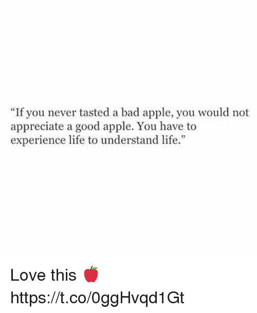 """Apple, Bad, and Life: """"If you never tasted a bad apple, you would not  appreciate a good apple. You have to  experience life to understand life."""" Love this 🍎 https://t.co/0ggHvqd1Gt"""