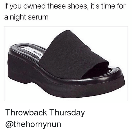 Throwback Thursday: If you owned these shoes, it's time for  a night serum Throwback Thursday @thehornynun