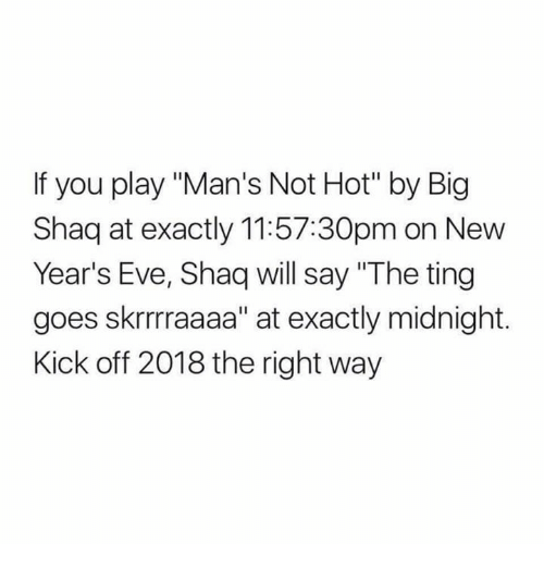 """Shaq, Eve, and Midnight: If you play """"Man's Not Hot"""" by Big  Shaq at exactly 11:57:30pm on New  Year's Eve, Shaq will say """"The ting  goes skrrraaaa"""" at exactly midnight.  Kick off 2018 the right way"""