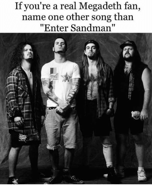 """Entering Sandman: If you re a real Megadeth fan,  name one other song than  """"Enter Sandman"""""""
