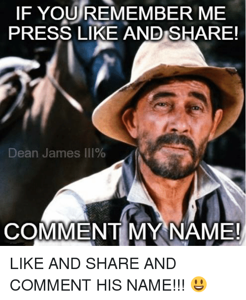 Memes, 🤖, and Remember Me: IF YOU REMEMBER ME  PRESS LIKE AND SHARE!  Dean James 111%  COMMENT MY NAME LIKE AND SHARE AND COMMENT HIS NAME!!! 😃