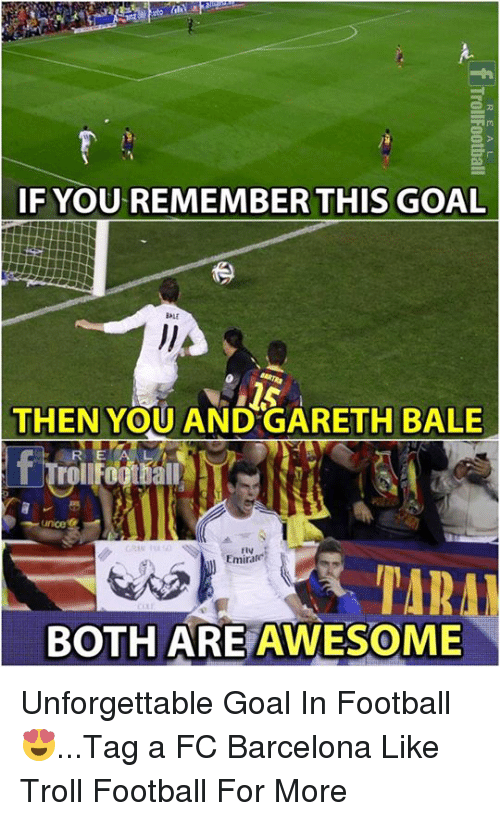 Fty: IF YOU REMEMBER THIS GOAL  BALE  THEN YOU ANDGARETH BALE  R E  TrollFootball  ince  fty  Emirate  TARA  BOTH ARE AWESOME Unforgettable Goal In Football 😍...Tag a FC Barcelona   Like Troll Football For More