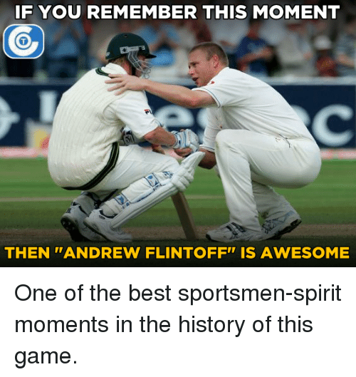 "memes: IF YOU REMEMBER THIS MOMENT  THEN ''ANDREW FLINTOFF"" IS AWESOME One of the best sportsmen-spirit moments in the history of this game."