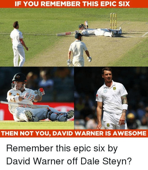 Epicness: IF YOU REMEMBER THISEPIC SIx  THEN NOT YOU, DAVID WARNER IS AWESOME Remember this epic six by David Warner off Dale Steyn?