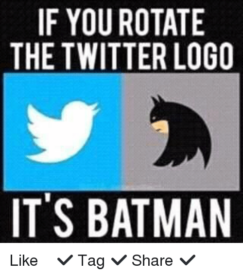 Batman, Memes, and Twitter: IF YOU ROTATE  THE TWITTER LOGO  IT'S BATMAN ✿⊱╮Like ✔ Tag ✔ Share ✔✿⊱╮
