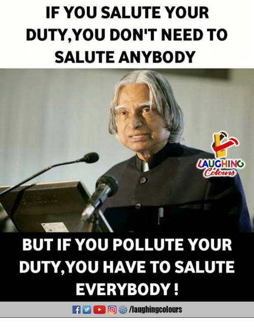 Pollute: IF YOU SALUTE YOUR  DUTY,YOU DON'T NEED TO  SALUTE ANYBODY  LAUGHING  otvns  BUT IF YOU POLLUTE YOUR  DUTY,YOU HAVE TO SALUTE  EVERYBODY!  M 回ぴ/laughingcolours