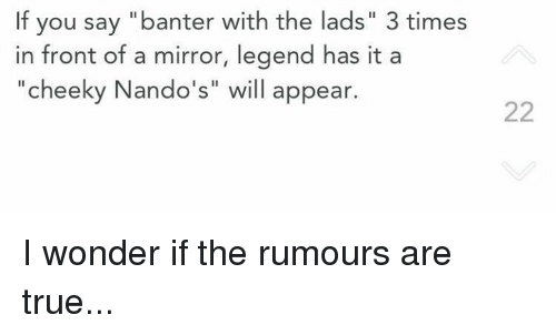 """Dank, 🤖, and Legend: If you say """"banter with the lads"""" 3 times  in front of a mirror, legend has it a  cheeky Nando's"""" will appear.  22 I wonder if the rumours are true..."""