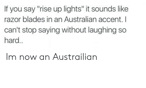 "razor blades: If you say ""rise up lights"" it sounds like  razor blades in an Australian accent. I  can't stop saying without laughing so  hard.. Im now an Austrailian"