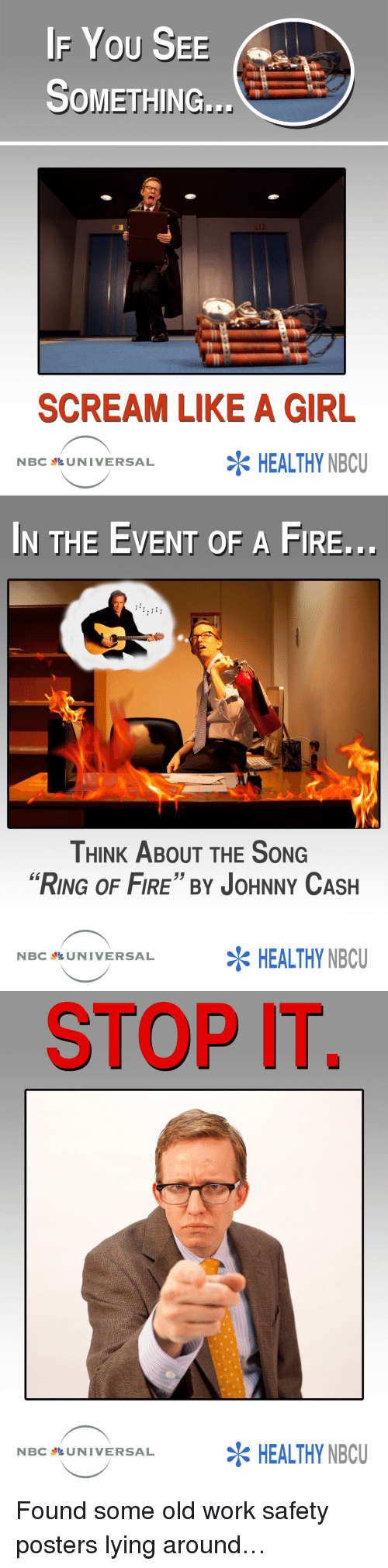 """ring of fire: IF YOU SEE  OMETHING...  SCREAM LIKE A GIRL  NBC AUNIVERSALHEALTHY NBU   IN THE EVENT OF A FIRE...  THINK ABOUT THE SONG  """"RING OF FIRE"""" BY JOHNNY CASH  NBC NUNIVERSALHEALTHY NBU   STOP IT  38  NBC NUNIVERSALHEALTHY NBCU <p><span>Found some old work safety posters lying around&hellip;</span></p>"""