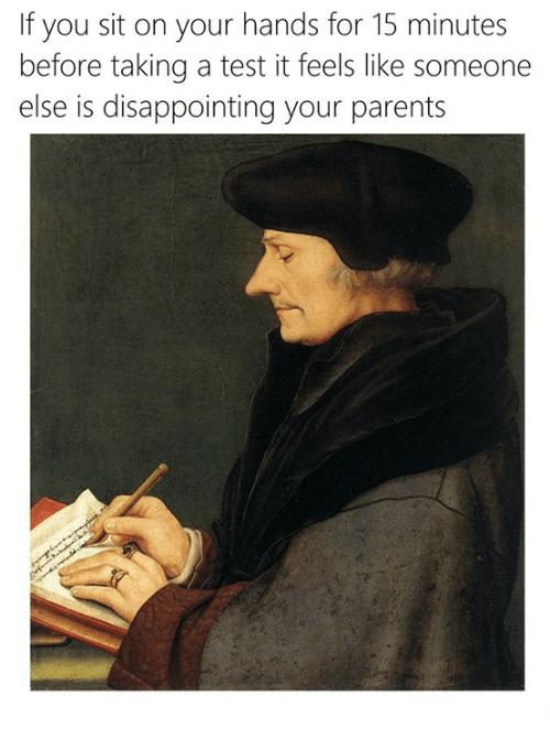 Disappointed, Classical Art, and Disappointment: If you sit on your hands for 15 minutes  before taking a test it feels like someone  else is disappointing your parents