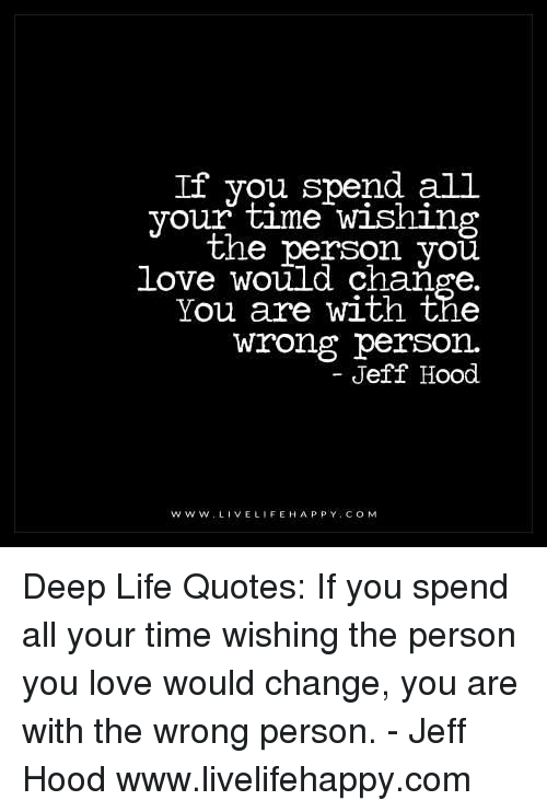 If You Spend All Your Time Wishing The Person You Love Would Change