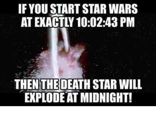 Death Star, Memes, and 🤖: IF YOU START STAR WARS  THEN THE DEATH STAR WILL  EXPLODE AT MIDNIGHT!