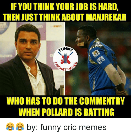 funn: IF YOU THINK YOUR JOBIS HARD,  THEN JUST THINK ABOUTMANUREKAR  FUNN  WHO HAS TODO THE COMMENTRY  WHEN POLLARDIS BATTING 😂😂  by: funny cric memes