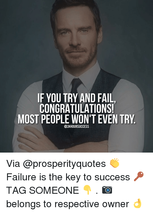 keys to success: IF YOU TRY AND FAIL,  CONGRATULATIONS!  MOST PEOPLE WON'T EVEN TRY  @24HOURSUCCESS Via @prosperityquotes 👏 Failure is the key to success 🔑 TAG SOMEONE 👇 . 📷 belongs to respective owner 👌