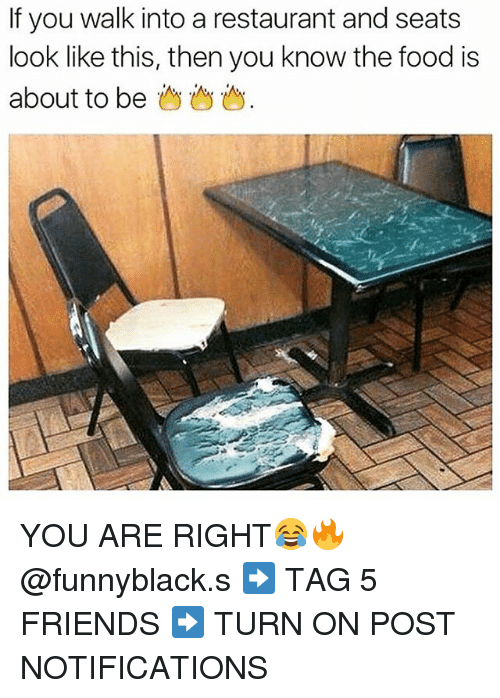 Dank Memes: If you walk into a restaurant and seats  look like this, then you know the food is  about to be  i YOU ARE RIGHT😂🔥 @funnyblack.s ➡️ TAG 5 FRIENDS ➡️ TURN ON POST NOTIFICATIONS