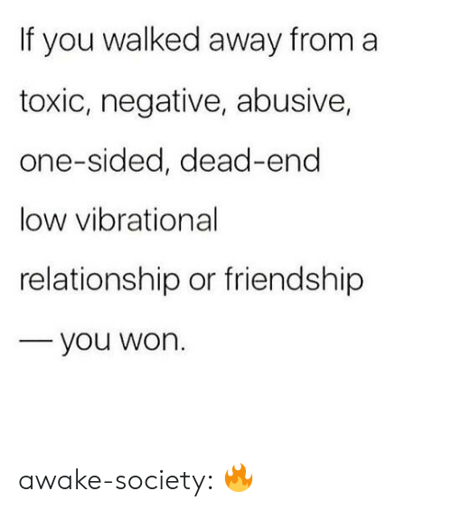 dead end: If you walked away from a  toxic, negative, abusive,  one-sided, dead-end  low vibrational  relationship or friendship  you won. awake-society:  🔥