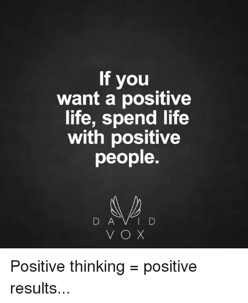 Memes, 🤖, and Vox: If you  want a positive  life, spend life  with positive  people.  D A V I D  VOX Positive thinking = positive results...