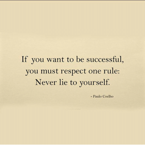 Paulo Coelho: If you want to be successful,  you must respect one rule:  Never lie to yourself.  - Paulo Coelho