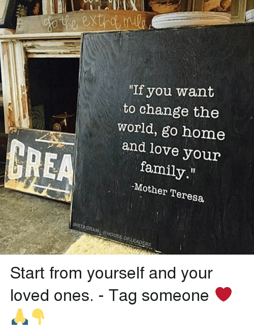 """teresa: """"If you want  to change the  world, go home  and love your  family.""""  -Mother Teresa  family  INSTAGRAMc@HOUSE.OFLEADERS Start from yourself and your loved ones. - Tag someone ❤️🙏👇"""