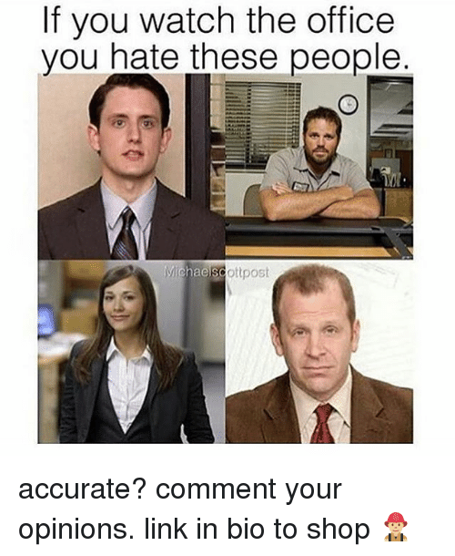 Memes, The Office, and Link: If you watch the office  you hate these people  Michaescottpost accurate? comment your opinions. link in bio to shop 👨🏼‍🚒