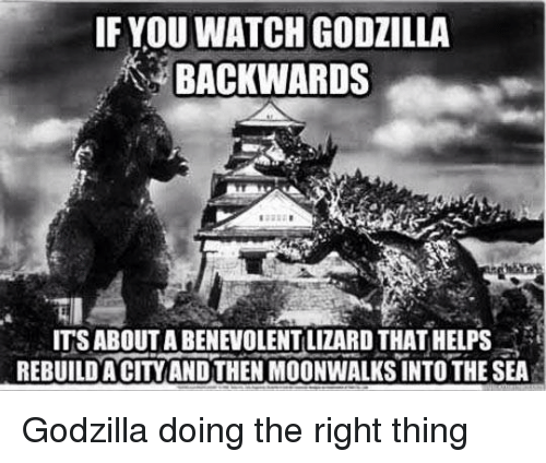 Citi: IF YOU WATCHGODZILLA  BACKWARDS  ITSABOUTABENEVOLENTILIZARD THAT HELPS  REBUILDA CITY ANDTHEN MOONWALKSINTO THE SEA Godzilla doing the right thing