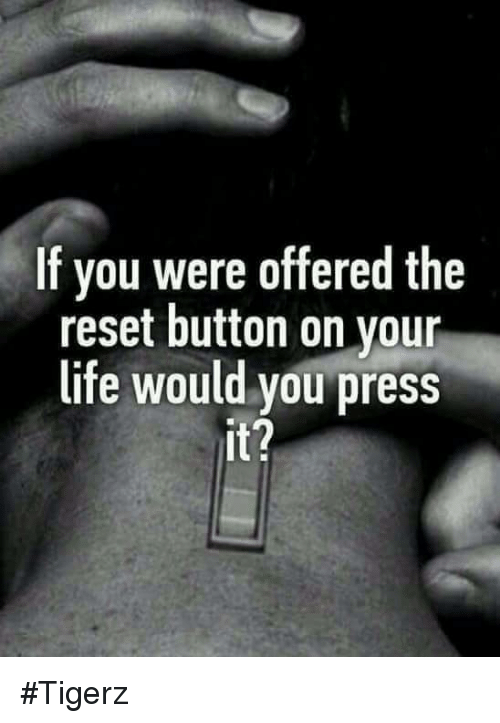 the reset button of life