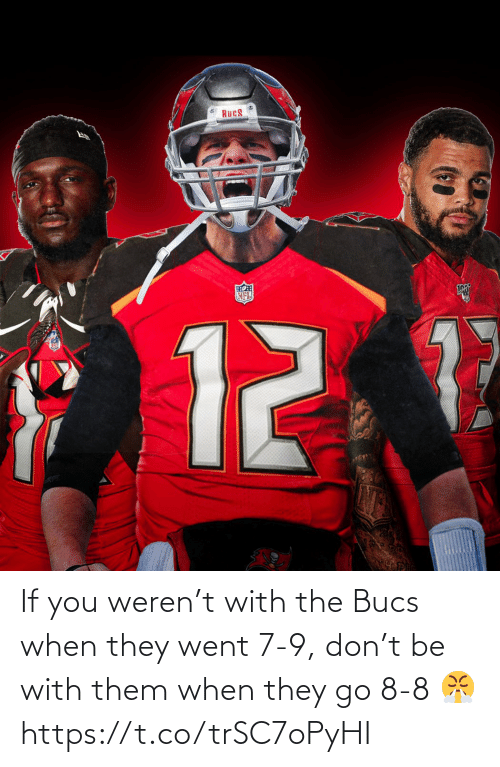bucs: If you weren't with the Bucs when they went 7-9, don't be with them when they go 8-8 😤 https://t.co/trSC7oPyHI