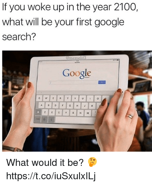 Google, Google Search, and Search: If you woke up in the year 2100,  what will be your first google  search?  memeli  Google What would it be? 🤔 https://t.co/iuSxulxILj