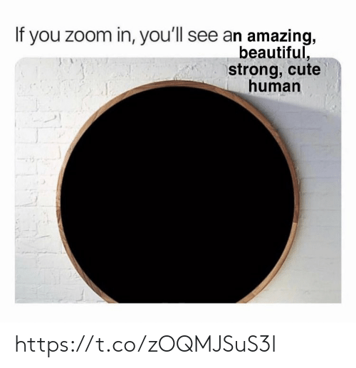 zoom in: If you zoom in, you'll see an amazing,  beautiful,  strong, cute  human https://t.co/zOQMJSuS3l