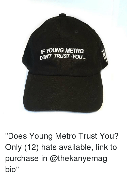 "Memes, Young Metro, and If Young Metro Don't Trust You: IF YOUNG METRO  DON'T TRUST YOU ""Does Young Metro Trust You? Only (12) hats available, link to purchase in @thekanyemag bio"""