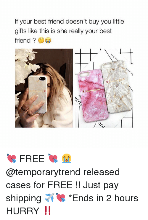 Best Friend, Best, and Free: If your best friend doesn't buy you little  gifts like this is she really your best  friend  / 20 💘 FREE 💘 😭 @temporarytrend released cases for FREE !! Just pay shipping ✈️💘 *Ends in 2 hours HURRY ‼️