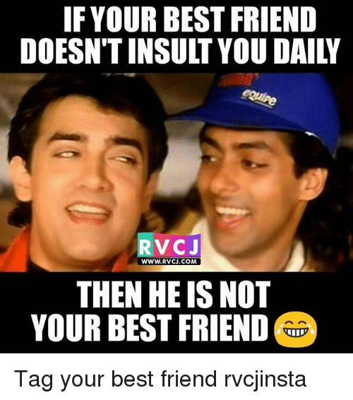 best friend tag: IF YOUR BEST FRIEND  DOESNT INSULT YOU DAILW  RVCJ  WWW.RVCJ.COM  THEN HE IS NOT  YOUR BEST FRIEND Tag your best friend rvcjinsta