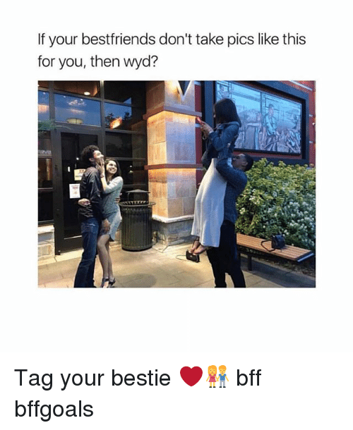 Memes, Wyd, and 🤖: If your bestfriends don't take pics like this  for you, then wyd? Tag your bestie ❤️👫 bff bffgoals