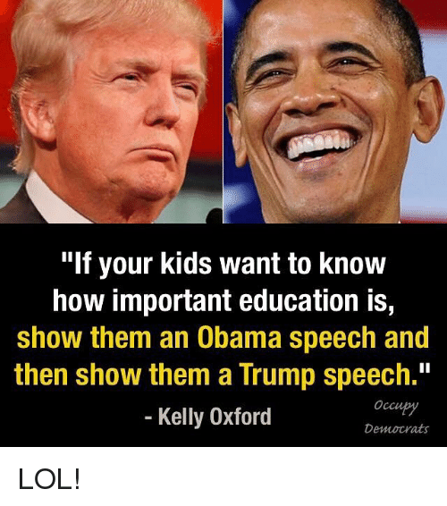 """Trump Speech: """"If your kids want to know  how important education is,  show them an Obama speech and  then show them a Trump speech.""""  Occupy  Kelly Oxford  Democrats LOL!"""