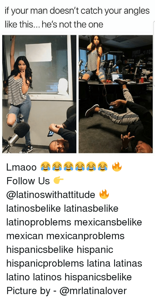 Latinos, Memes, and Mexican: if your man doesn't catch your angles  like this... he's not the one Lmaoo 😂😂😂😂😂😂 🔥 Follow Us 👉 @latinoswithattitude 🔥 latinosbelike latinasbelike latinoproblems mexicansbelike mexican mexicanproblems hispanicsbelike hispanic hispanicproblems latina latinas latino latinos hispanicsbelike Picture by - @mrlatinalover