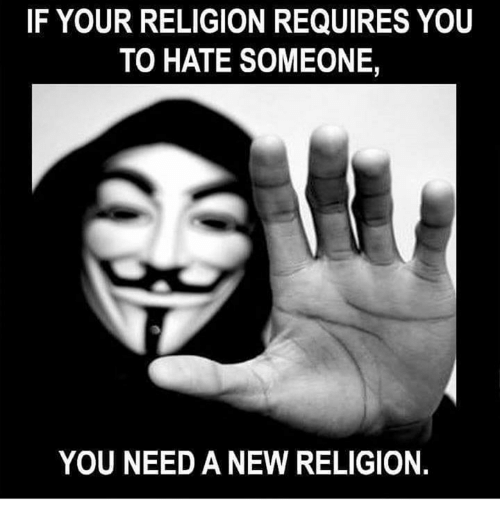 Memes, Religion, and 🤖: IF YOUR RELIGION REQUIRES YOU  TO HATE SOMEONE,  YOU NEED A NEW RELIGION.