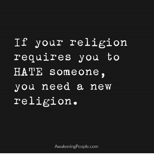 If Your Religion Requires You To Hate