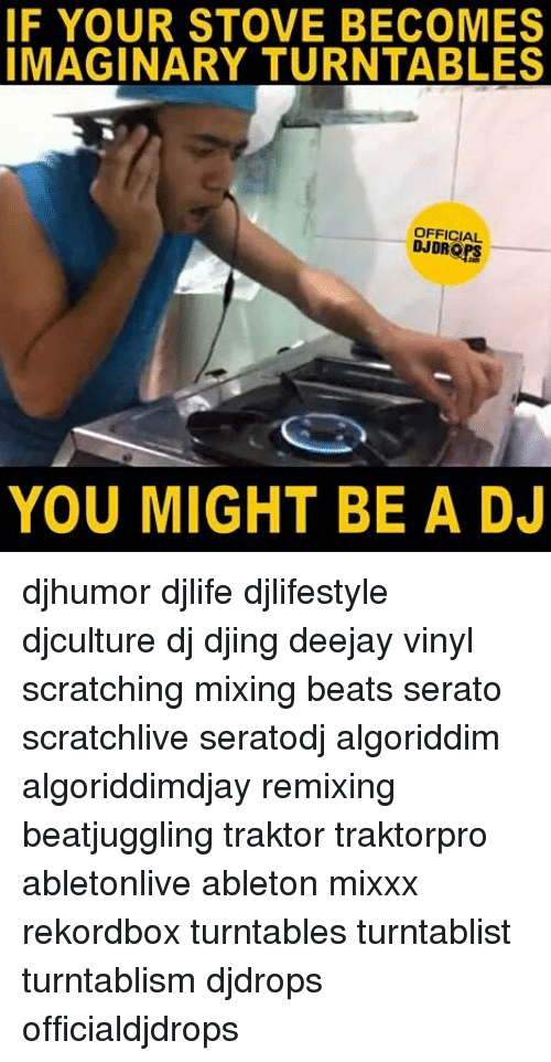 serato: IF YOUR STOVE BECOMES  IMAGINARY TURNTABLES  OFFICIAL  DJDROPS  YOU MIGHT BE A DJ djhumor djlife djlifestyle djculture dj djing deejay vinyl scratching mixing beats serato scratchlive seratodj algoriddim algoriddimdjay remixing beatjuggling traktor traktorpro abletonlive ableton mixxx rekordbox turntables turntablist turntablism djdrops officialdjdrops