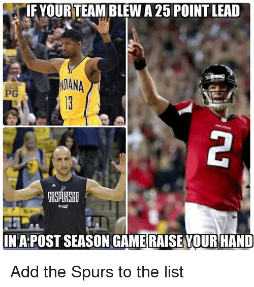 Nfl, Game, and Spurs: IF YOUR TEAM BLEW A 25 POINTLEAD  DANA  PG  INAPOSTSEASON GAME RAISEYOUR HAND Add the Spurs to the list