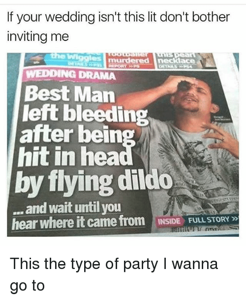 dildoes: If your wedding isn't this lit don't bother  inviting me  WWigglesm  murdered necklace  WEDDING DRAMA  Best Man  left bleeding  after bein  hit in hea  by flying dildo  and wait until you  hear where it came from  INSIDE FULL STORY This the type of party I wanna go to