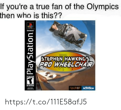 the olympics: If you're a true fan of the Olympics  then who is this??  STEPHEN HAWKING'S  PRO WHEELCHAR https://t.co/111E58afJ5