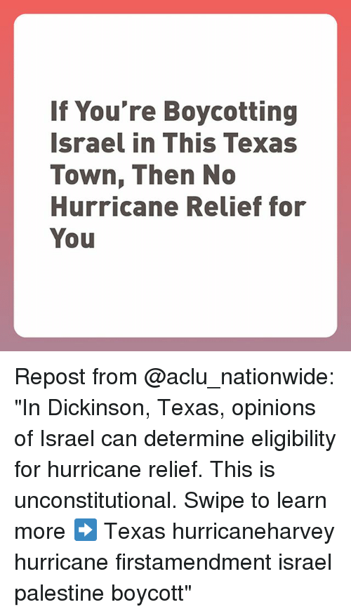 """Memes, Nationwide, and Hurricane: If You're Boycotting  Israel in This Texas  Town, Then No  Hurricane Relief for  You Repost from @aclu_nationwide: """"In Dickinson, Texas, opinions of Israel can determine eligibility for hurricane relief. This is unconstitutional. Swipe to learn more ➡️ Texas hurricaneharvey hurricane firstamendment israel palestine boycott"""""""