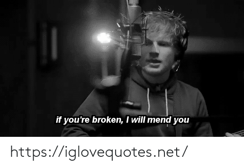 If Youre: if you're broken, I will mend you https://iglovequotes.net/