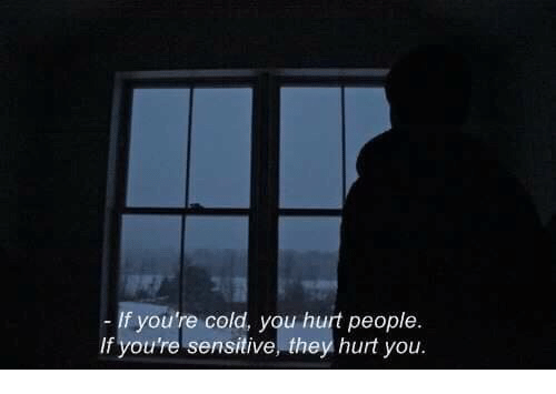 Cold: If you're cold, you hurt people  If you're sensitive, they hurt you.