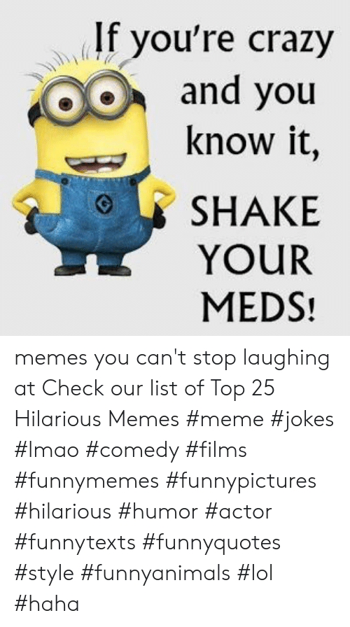 youre crazy: If you're crazy  and you  know it  SHAKE  YOUR  MEDS! memes you can't stop laughing at  Check our list of Top 25 Hilarious Memes #meme #jokes #lmao #comedy #films #funnymemes #funnypictures #hilarious #humor #actor #funnytexts #funnyquotes #style #funnyanimals #lol #haha