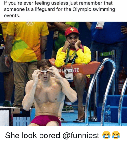 Bored, Memes, and Swimming: If you're ever feeling useless just remember that  someone is a lifeguard for the Olympic swimming  events.  TE She look bored @funniest 😂😂