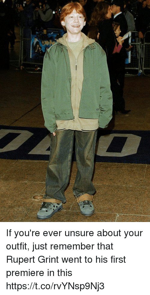 Girl Memes, Rupert Grint, and First: If you're ever unsure about your outfit, just remember that Rupert Grint went to his first premiere in this https://t.co/rvYNsp9Nj3