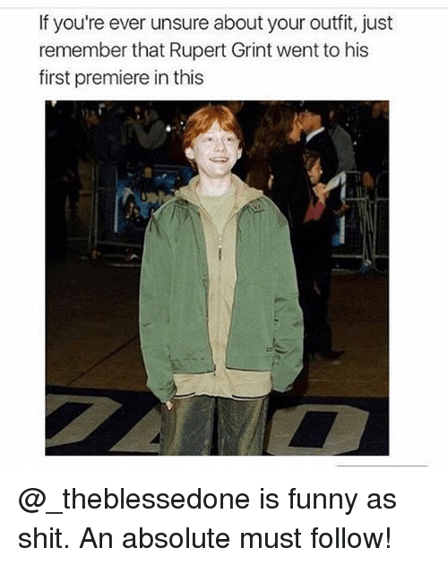 Funny, Memes, and Shit: If you're ever unsure about your outfit, just  remember that Rupert Grint went to his  first premiere in this @_theblessedone is funny as shit. An absolute must follow!