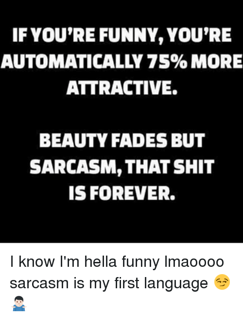 Sarcastic You Re So Funny Meme : If you re funny automatically more attractive